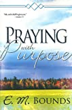 Praying with Purpose, E. M. Bounds, 0883686848