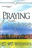 Praying with Purpose, E. M. Bounds, 0883686848