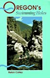 Oregon's Swimming Holes, Relan Colley, 0899971695