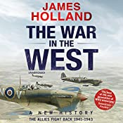 The War in the West: A New History: Volume 2: The Allies Fight Back 1941-43 | James Holland