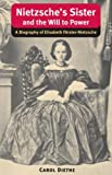 img - for Nietzsche's Sister and the Will to Power: A Biography of Elisabeth F rster-Nietzsche (International Nietzsche Studies) book / textbook / text book