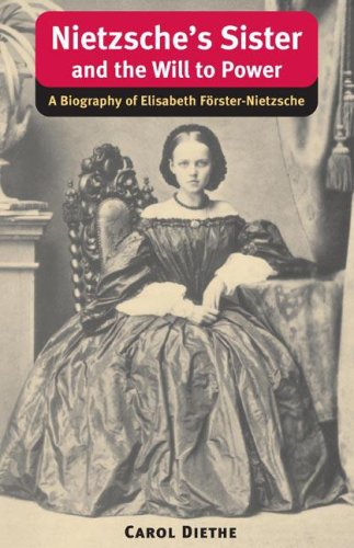 Nietzsche's Sister and the Will to Power: A Biography of Elisabeth Förster-Nietzsche (International Nietzsche Studies)
