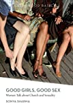 Good Girls, Good Sex : Wowen Talk about Church and Sexuality, Sharma, Sonya, 1552664384