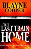 The Last Train Home, Blayne Cooper, 193311326X