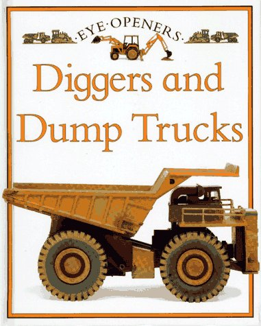 Diggers and Dump Trucks (Eye Openers) by Little Simon