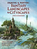 Drawing and Painting Fantasy Landscapes and Cityscapes, Rob Alexander, 0764132601