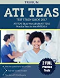 ATI TEAS Test Study Guide 2017: ATI TEAS Study Manual with ATI TEAS Practice Tests for the ATI TEAS 6