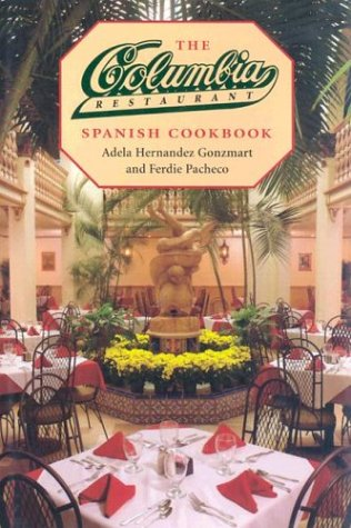 The Columbia Restaurant Spanish Cookbook by Adela Hernandez Gonzmart, Ferdie Pacheco