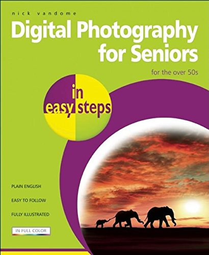Digital Photography for Seniors in easy steps: For the Over 50s by Brand: In Easy Steps Limited