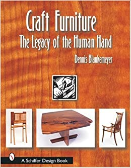 Craft Furniture: The Legacy Of The Human Hand (Schiffer Design Books):  Dennis Blankemeyer: 9780764317873: Amazon.com: Books