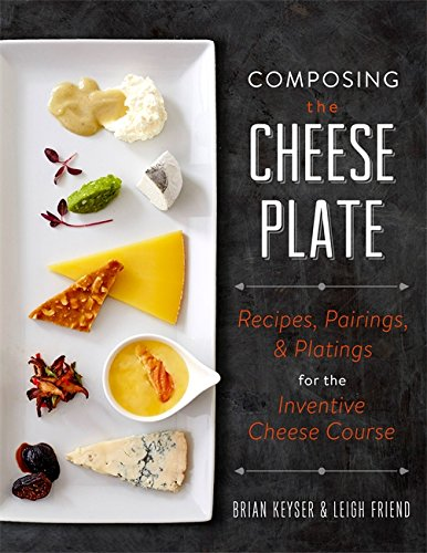 Price comparison product image Composing the Cheese Plate: Recipes,  Pairings,  and Platings for the Inventive Cheese Course