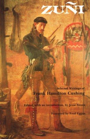 Zuni: Selected Writings of Frank Hamilton Cushing (Bison Book)