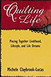 Quilting a Life, Michele Claybrook-Lucas, 0741416808