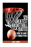 129 Greatest Basketball Quotes from the Game's Most Famous People: Basketball Quotes (Volume 3)