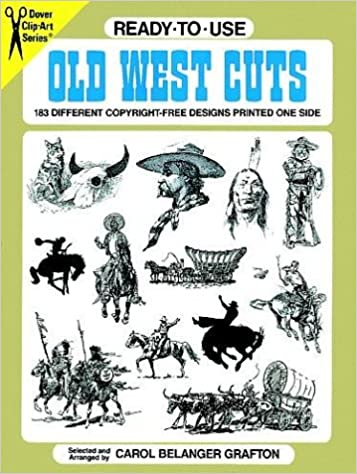 Ready To Use Old West Cuts 183 Different Copyright Free Designs Printed One Side Dover Clip Art Series Grafton Carol Belanger 0800759287529 Amazon Com Books