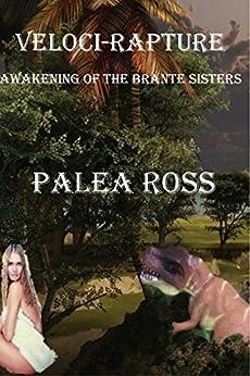 Veloci-Rapture: Awakening of the Brante Sisters Book 2: (Dinosaur Erotica) by [Ross, Palea]