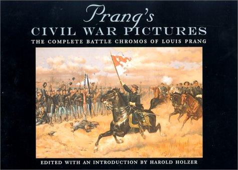 Prang's Civil War Pictures: The Complete Battle Chromos of Louis Prang (The North's Civil War)