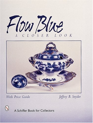 Flow Blue: A Closer Look (Schiffer Book for Collectors)