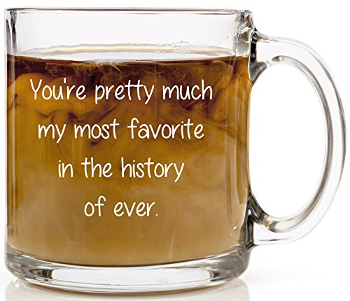 You're Pretty Much My Most Favorite Funny Coffee Mug. Valentine's Day or Birthday Gift Idea. 13 oz Clear (How Long Is A Light Year)