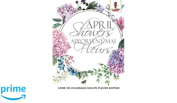 april showers apportent mai fleurs livre de coloriage adulte fleurs edition