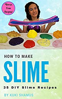 How to Make Slime: 35 DIY Slime Recipes by [Shamus, Kuki]
