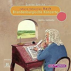 Johann Sebastian Bach: Brandenburgische Konzerte (Starke Stücke)