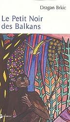 Le Petit Noir des Balkans