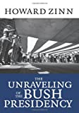 The Unraveling of the Bush Presidency, Howard Zinn, 1583227695