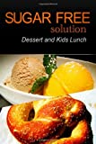 Sugar-Free Solution - Dessert and Kids Lunch, Sugar-Free Solution 2 Pack Books, 1494760177