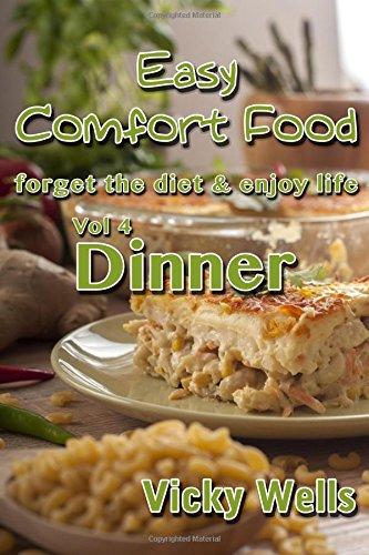 Easy Comfort Food (Vol 4) Dinner: forget the diet & enjoy life (Easy Comfort Food Series) (Volume 4)