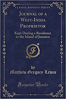 Journal of a West-India Proprietor: Kept During a Residence in the Island of Jamaica (Classic Reprint)