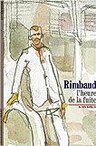Rimbaud : L'Heure de la fuite