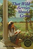 That Wild Berries Should Grow, Gloria Whelan, 080285091X