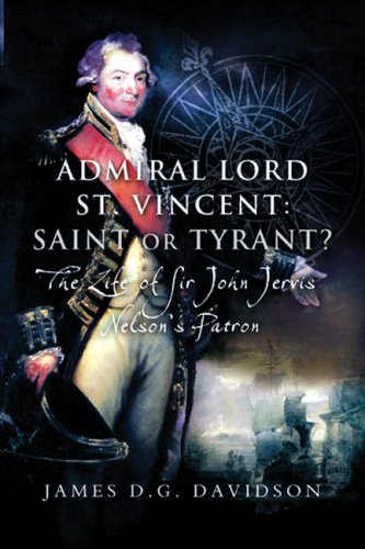 Admiral Lord St. Vincent - Saint or Tyrant?: The Life of Sir John Jervis, Nelson's Patron