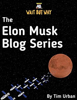 The Elon Musk Blog Series: Wait But Why by [Urban, Tim]