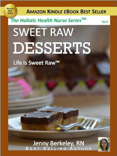 Sweet Raw Desserts: Life Is Sweet Raw (The Holistic Health Nurse Series Book 2) by Jenny Berkeley