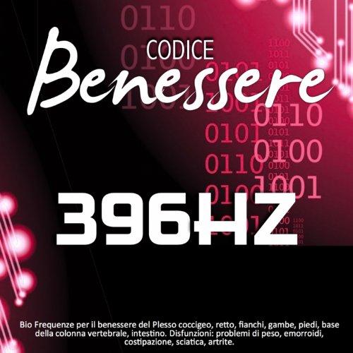 Codice benessere 396 Hz: bio frequenze per il benessere del plesso coccigeo, retto, fianchi, gambe, piedi, base della colonna vertebrale, intestino (Disfunzioni: problemi di peso, emorroidi, costipazione, sciatica, artrite)