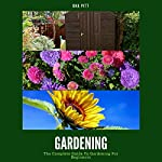 Gardening: The Complete Guide to Gardening for Beginners | Una Pitt