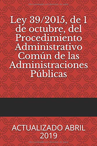Ley 39/2015, de 1 de octubre, del Procedimiento Administrativo Común de las Administraciones Públicas: ACTUALIZADO ABRIL 2019 (Códigos Básicos)