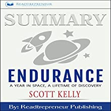 Summary: Endurance: A Year in Space, A Lifetime of Discovery Audiobook by Readtrepreneur Publishing Narrated by Teague Dean