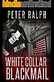 White Collar Blackmail: White Collar Crime Financial Suspense Thriller
