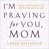I'M Praying for You, Mom, Larry Keefauver, 0740727044