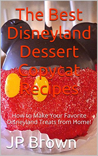 The Best Disneyland Dessert Copycat Recipes: How to Make Your Favorite Disneyland Treats from Home!