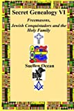Secret Genealogy VI: Freemasons, Jewish Conquistadors and the Holy Family (Volume 6)