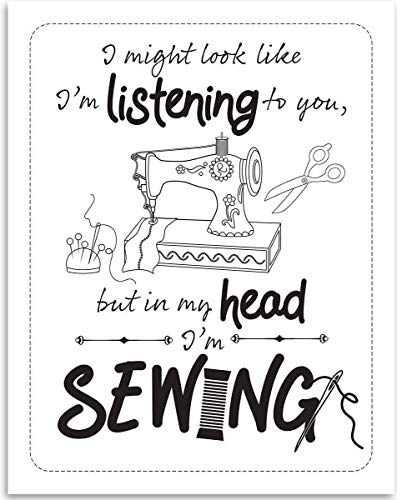 I Might Look Like I'm Listening To You But In My Head I'm Sewing - 11x14 Unframed Art Print - Great Apparel Manufacturer Office Decor/Sewing Factory Decor, Also Makes a Great Gift Under $15 from Personalized Signs by Lone Star Art