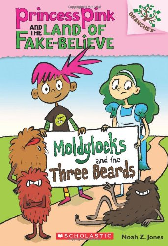 Moldylocks and the Three Beards: A Branches Book (Princess Pink and the Land of Fake-Believe #1)]()
