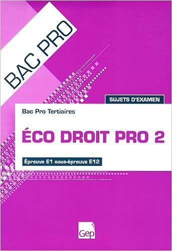 Eco Droit Pro 2, Bac Pro Tertiaires : Epreuve E1 sous-épreuve E12, Sujet dexamen (French) Hardcover
