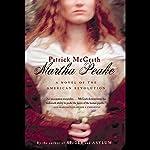 Martha Peake: A Novel of the Revolution | Patrick McGrath