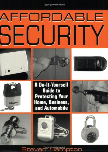 Download Affordable Security: A Do-It-Yourself Guide to Protecting Your Home, Business, and Automobile pdf epub