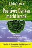 Positives Denken macht krank. Vom Schwindel mit gefährlichen Erfolgsversprechen